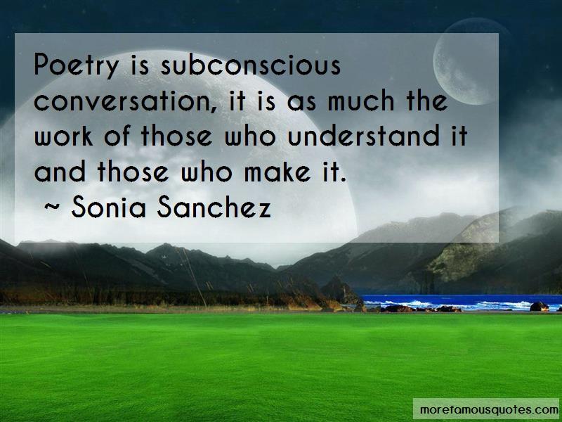 Sonia Sanchez Quotes: Poetry Is Subconscious Conversation It