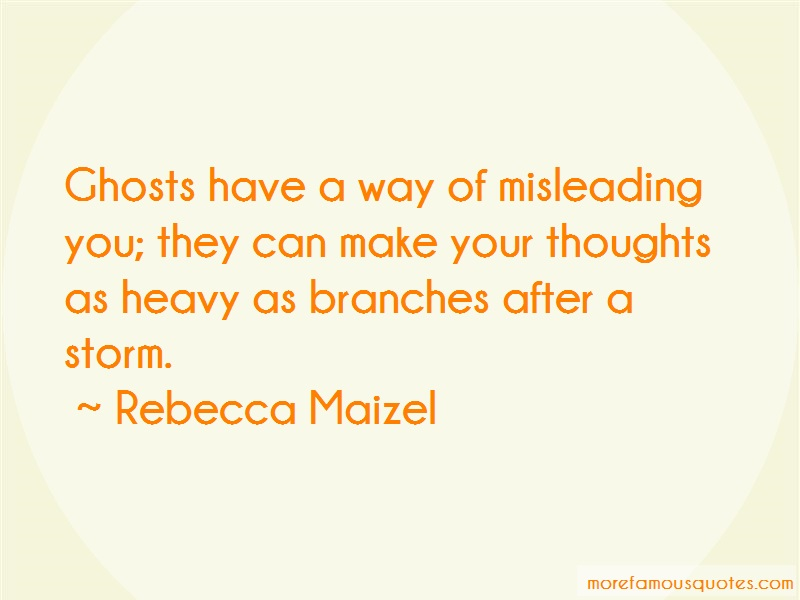 Rebecca Maizel Quotes: Ghosts have a way of misleading you they