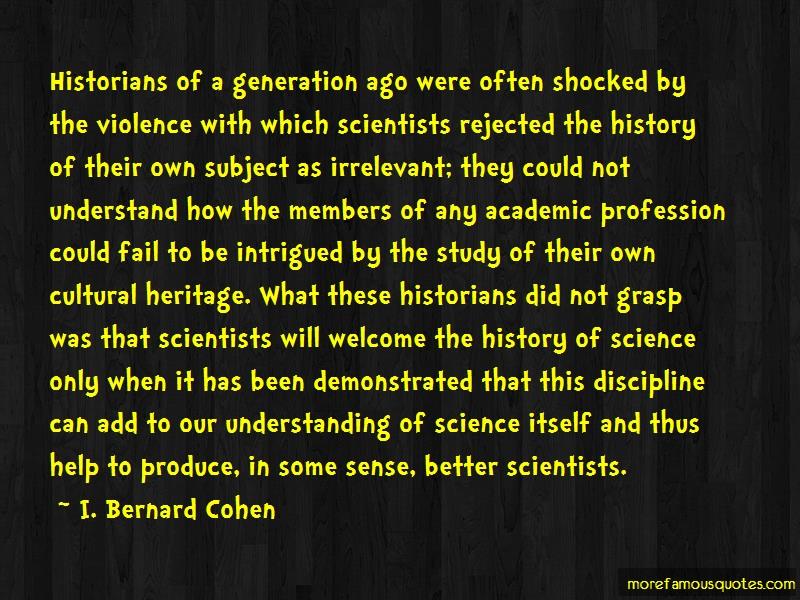I. Bernard Cohen Quotes: Historians of a generation ago were