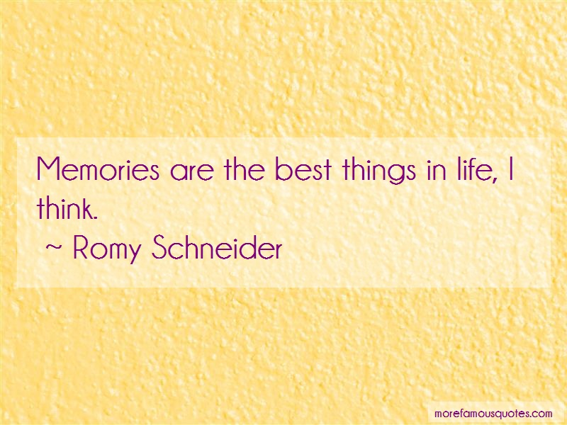 Romy Schneider Quotes: Memories are the best things in life i