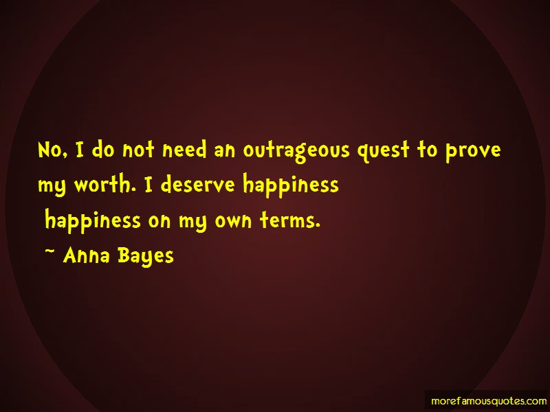 Anna Bayes Quotes: No i do not need an outrageous quest to