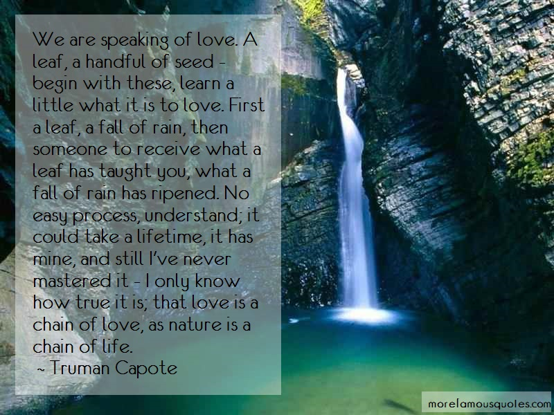 Truman Capote Quotes: We are speaking of love a leaf a handful