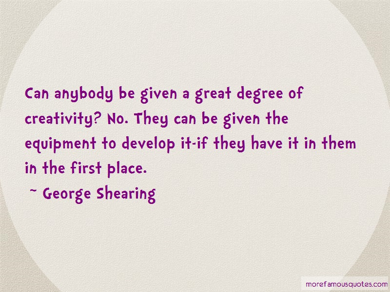 George Shearing Quotes: Can anybody be given a great degree of