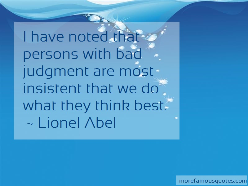 Lionel Abel Quotes: I have noted that persons with bad