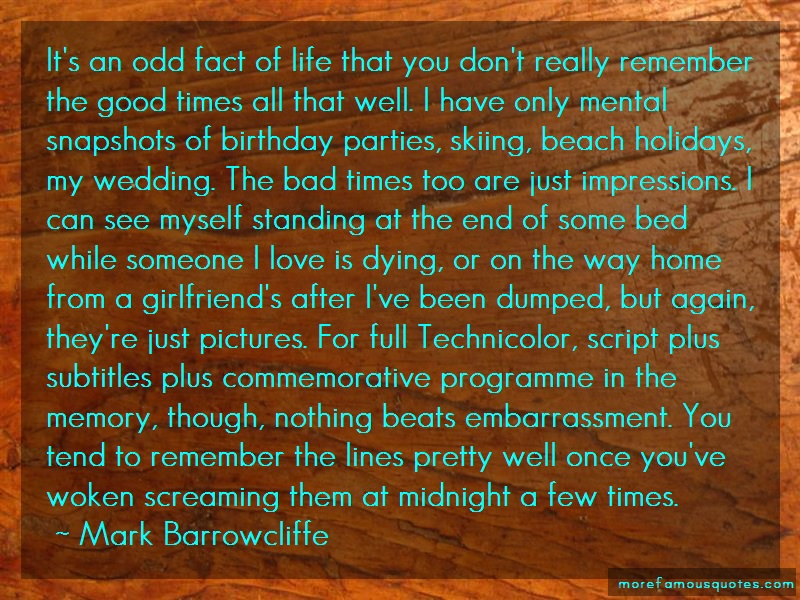 Mark Barrowcliffe Quotes: Its an odd fact of life that you dont