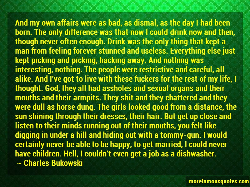 Charles Bukowski Quotes: And my own affairs were as bad as dismal