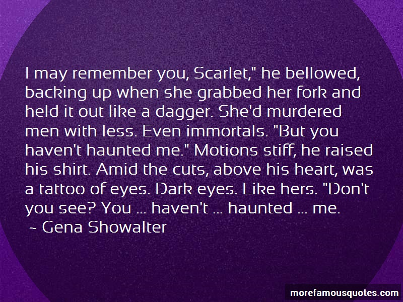 Gena Showalter Quotes: I may remember you scarlet he bellowed
