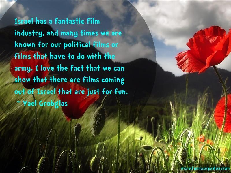 Yael Grobglas Quotes: Israel has a fantastic film industry and
