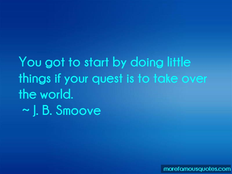 J. B. Smoove Quotes: You got to start by doing little things