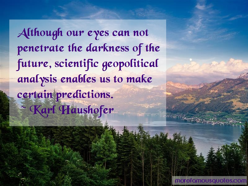 Karl Haushofer Quotes: Although Our Eyes Can Not Penetrate The