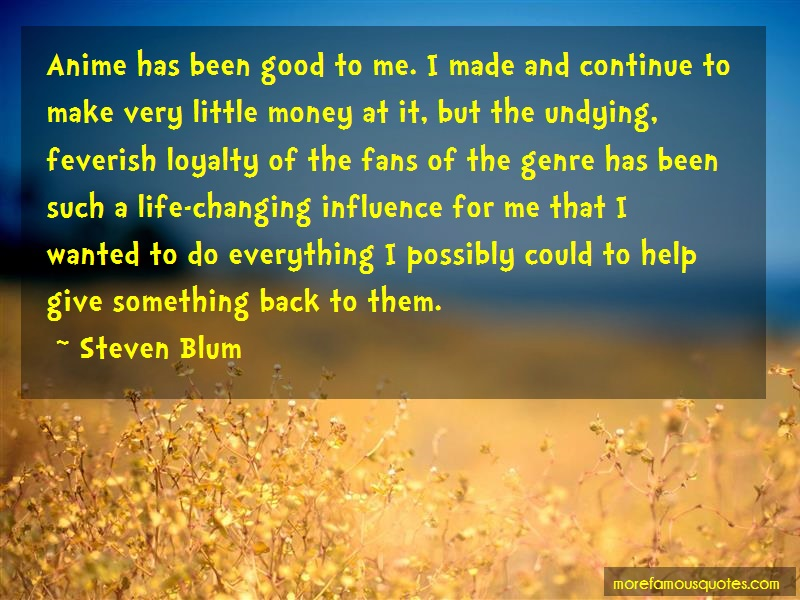 Steven Blum Quotes: Anime has been good to me i made and