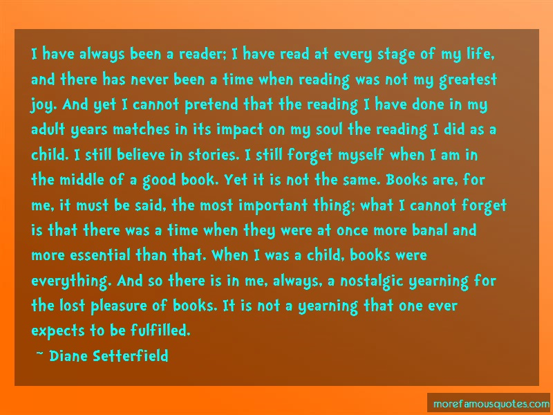 Diane Setterfield Quotes: I have always been a reader i have read