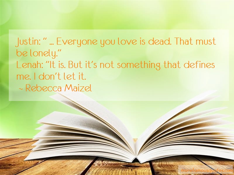 Rebecca Maizel Quotes: Justin everyone you love is dead that