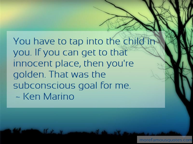 Ken Marino Quotes: You have to tap into the child in you if