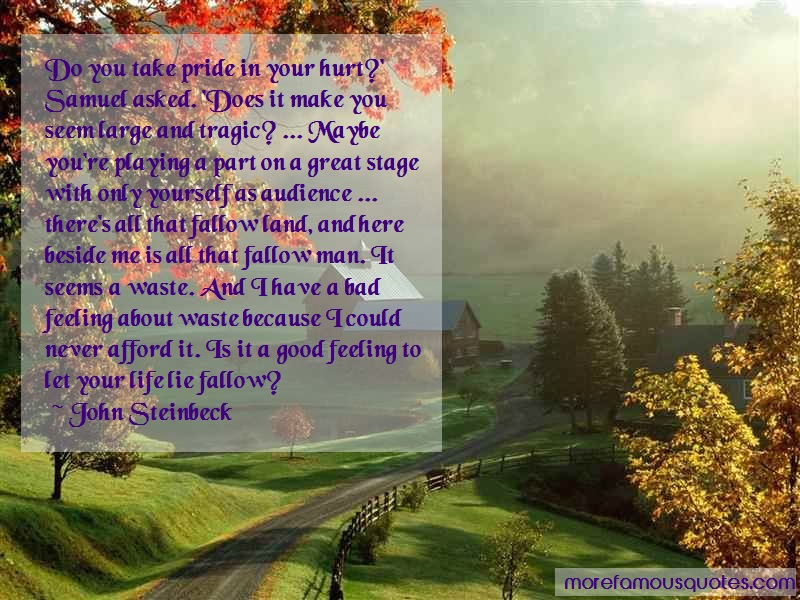 John Steinbeck Quotes: Do You Take Pride In Your Hurt Samuel