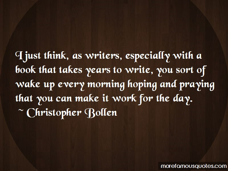 Christopher Bollen Quotes: I Just Think As Writers Especially With
