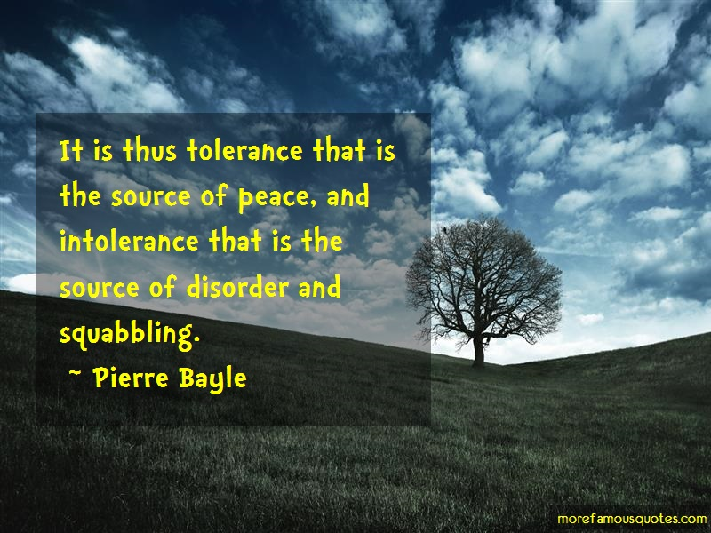 Pierre Bayle Quotes: It is thus tolerance that is the source