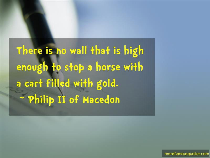 Philip II Of Macedon Quotes: There Is No Wall That Is High Enough To
