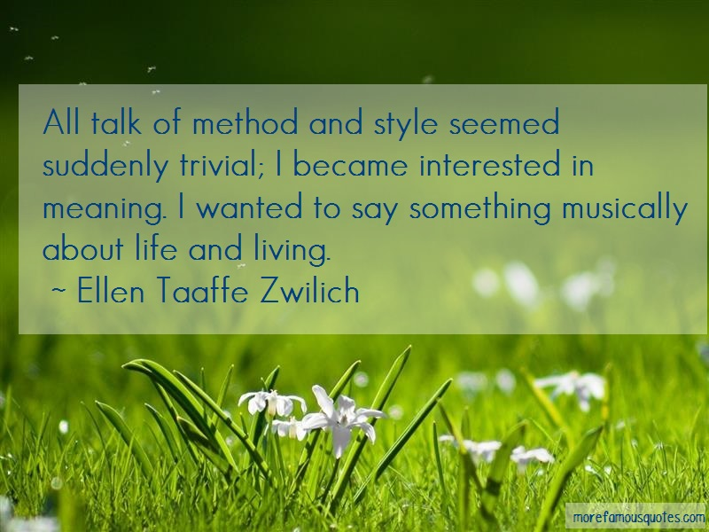 Ellen Taaffe Zwilich Quotes: All Talk Of Method And Style Seemed
