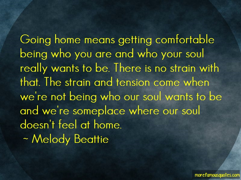 Melody Beattie Quotes: Going home means getting comfortable