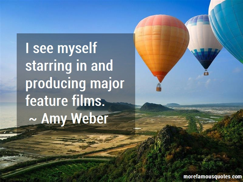 Amy Weber Quotes: I see myself starring in and producing