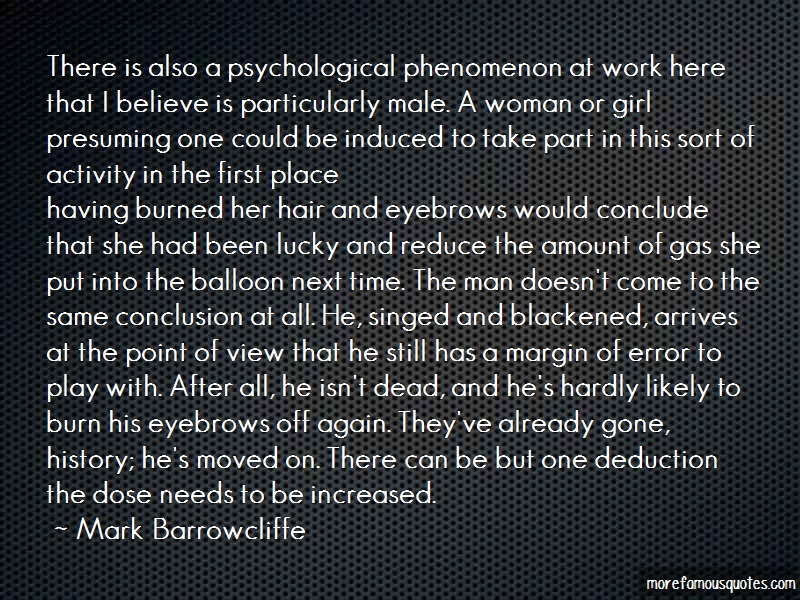 Mark Barrowcliffe Quotes: There is also a psychological phenomenon