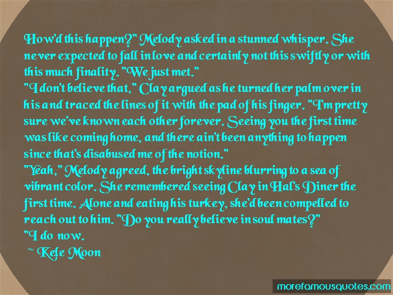 Kele Moon Quotes: Howd this happen melody asked in a