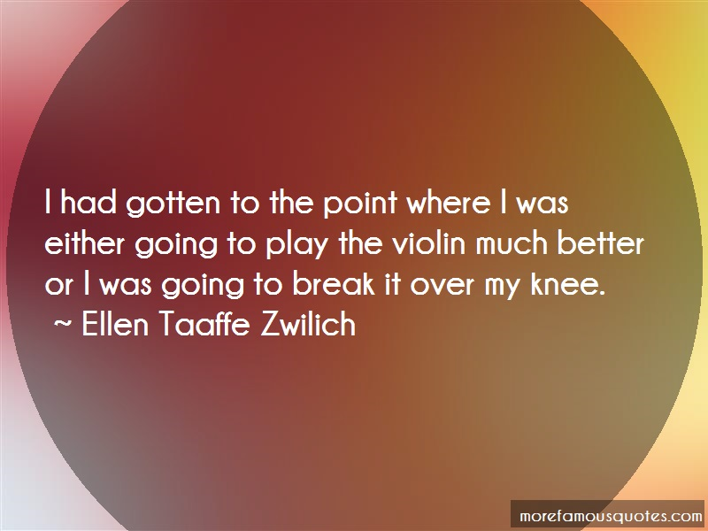 Ellen Taaffe Zwilich Quotes: I Had Gotten To The Point Where I Was