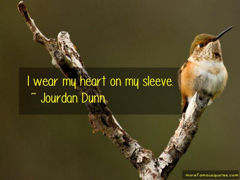 Jourdan Dunn Quotes: I Wear My Heart On My Sleeve