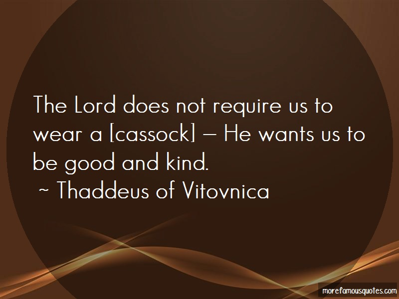 Thaddeus Of Vitovnica Quotes: The Lord Does Not Require Us To Wear A