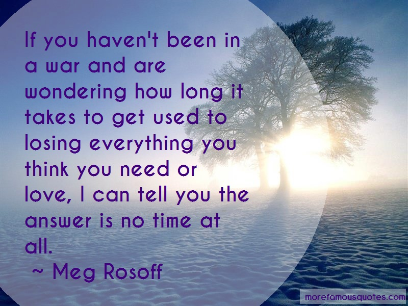 Meg Rosoff Quotes: If you havent been in a war and are