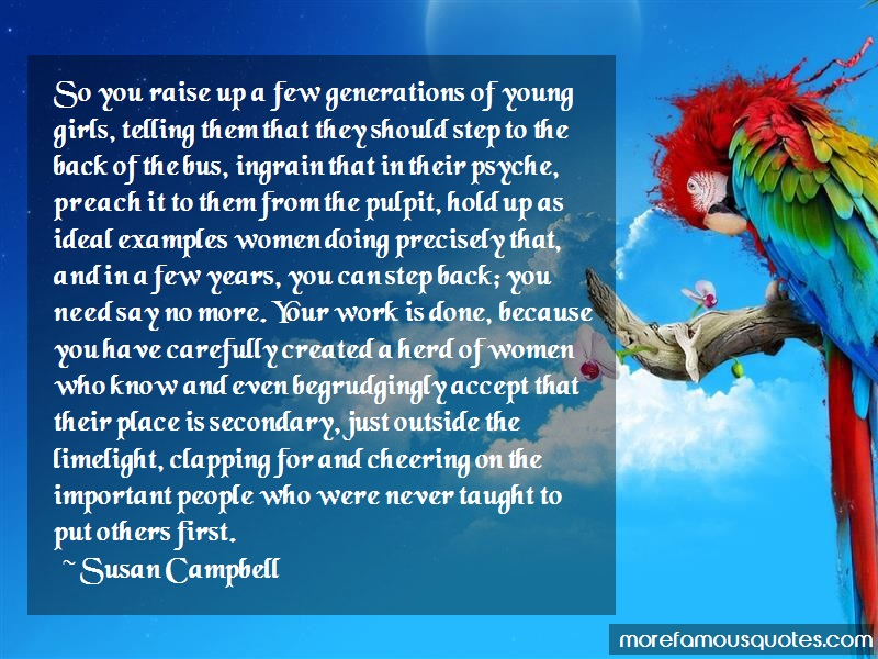 Susan Campbell Quotes: So you raise up a few generations of
