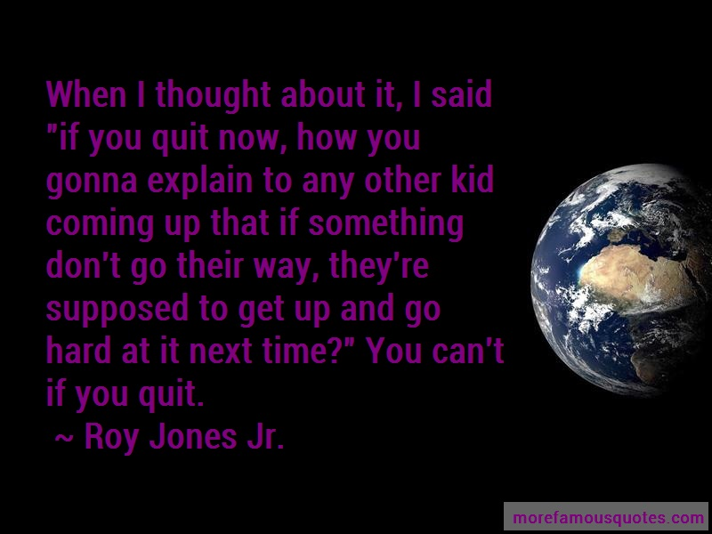 Roy Jones Jr. Quotes: When i thought about it i said if you