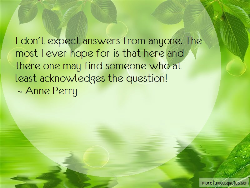 Anne Perry Quotes: I Dont Expect Answers From Anyone The