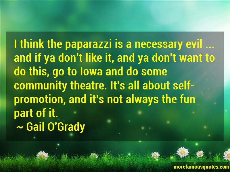 Gail O'Grady Quotes: I Think The Paparazzi Is A Necessary