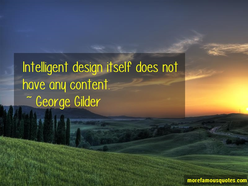 George Gilder Quotes: Intelligent design itself does not have