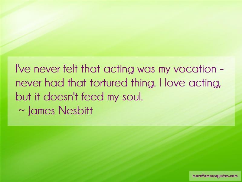 James Nesbitt Quotes: Ive never felt that acting was my