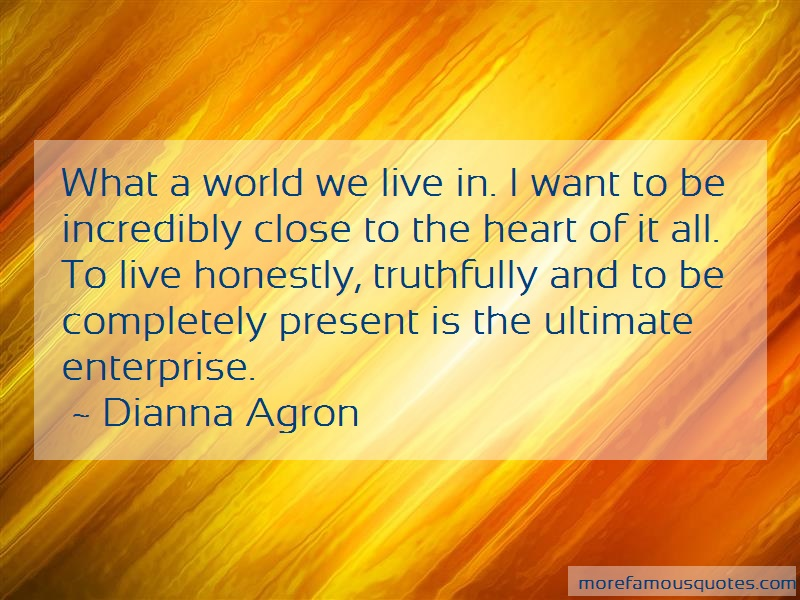 Dianna Agron Quotes: What a world we live in i want to be