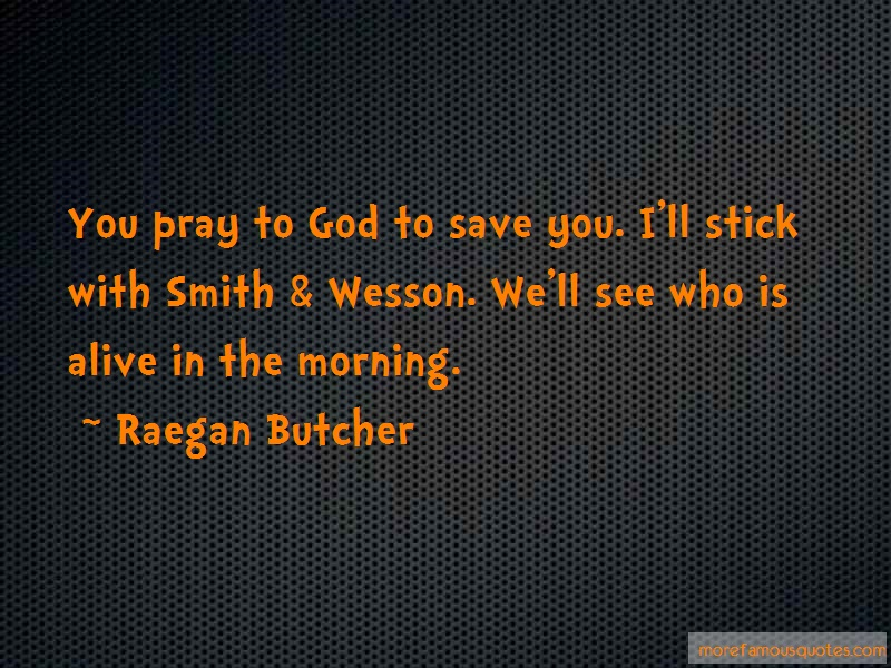 Raegan Butcher Quotes: You Pray To God To Save You Ill Stick
