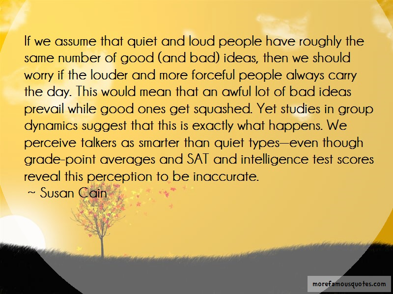 Susan Cain Quotes: If we assume that quiet and loud people