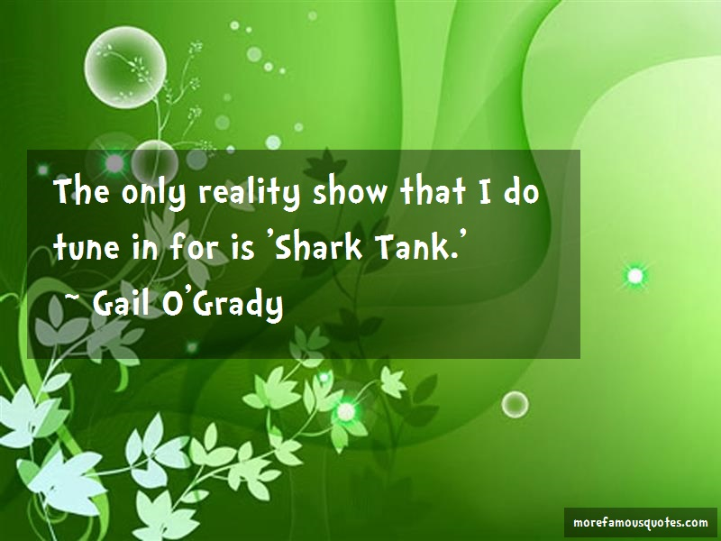 Gail O'Grady Quotes: The Only Reality Show That I Do Tune In