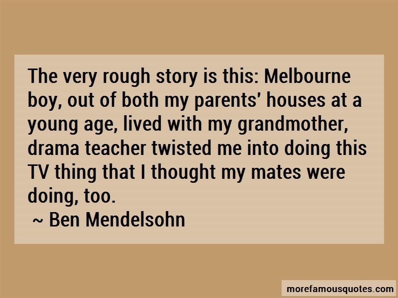 Ben Mendelsohn Quotes: The very rough story is this melbourne