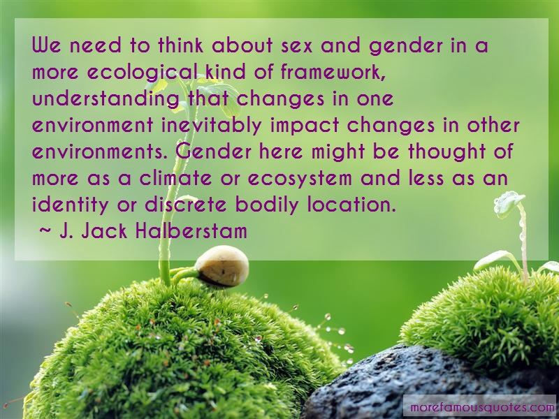 J. Jack Halberstam Quotes: We Need To Think About Sex And Gender In