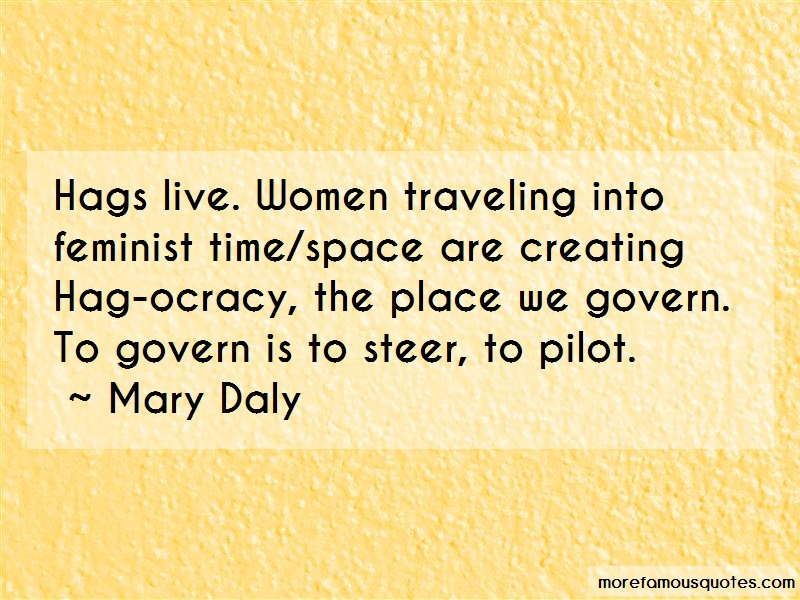 Mary Daly Quotes: Hags live women traveling into feminist