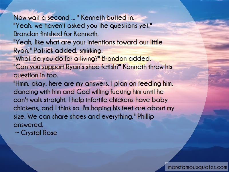 Crystal Rose Quotes: Now wait a second kenneth butted in yeah