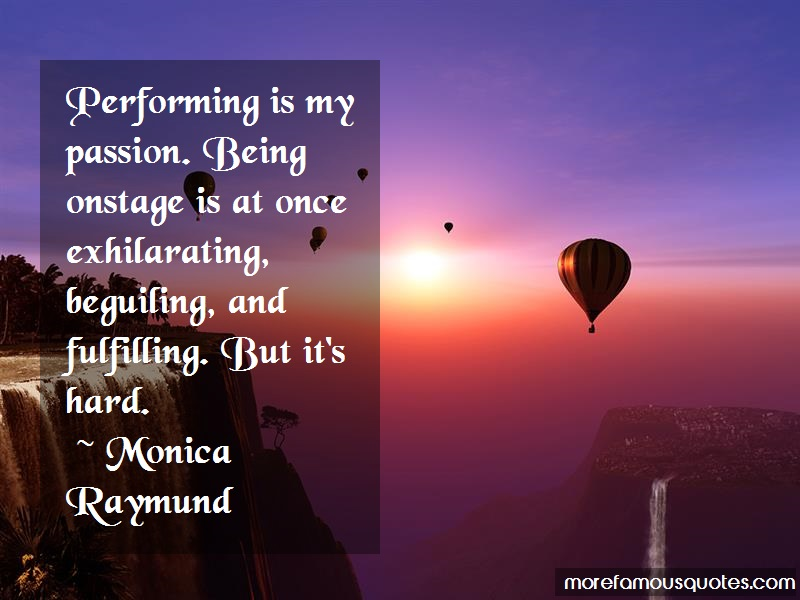Monica Raymund Quotes: Performing Is My Passion Being Onstage