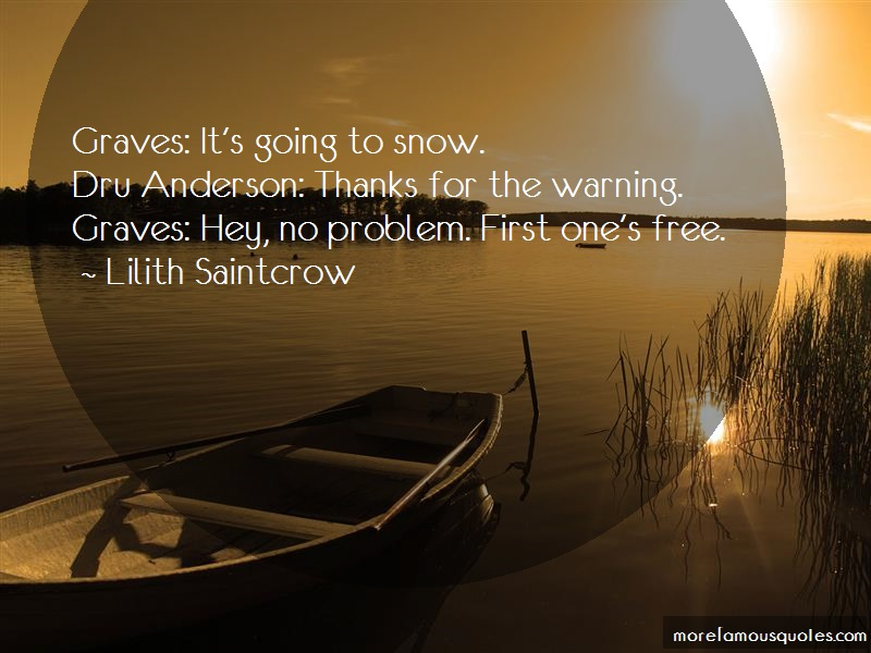 Lilith Saintcrow Quotes: Graves Its Going To Snow Dru Anderson