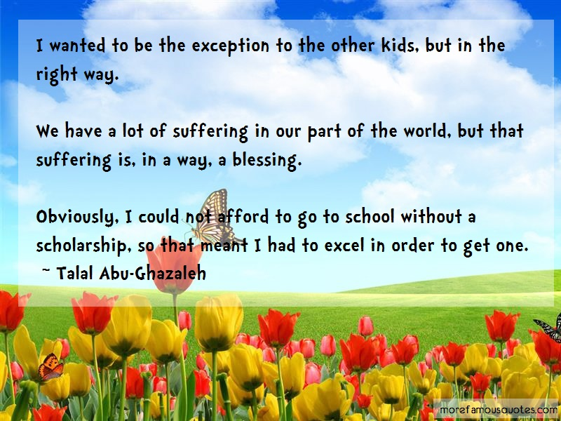 Talal Abu-Ghazaleh Quotes: I wanted to be the exception to the