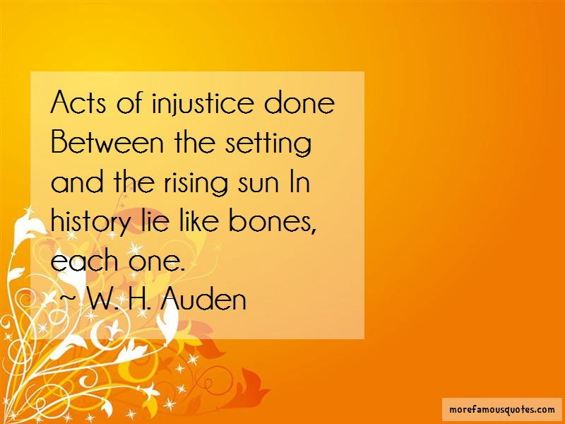 W. H. Auden Quotes: Acts of injustice done between the