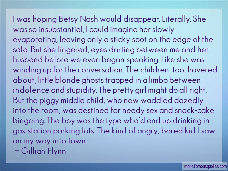 Gillian Flynn Quotes: I was hoping betsy nash would disappear
